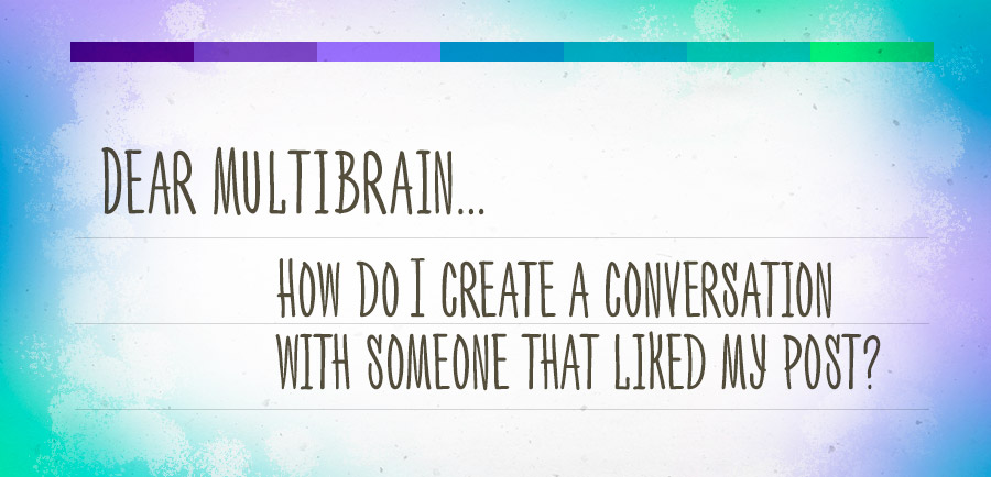 Dear Multibrain: How Do I Start A Conversation With A New Prospect?